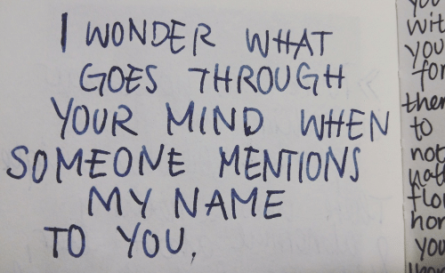 Flo, Mind, and Wonder: WONDER WHAT  GOES THROUGH  Wit  You  for  ther  YOUR MIND WtHEN to  SOMEONE MENTIONS  not  hat  flo  hor  MY NAME  TO YOU,  You