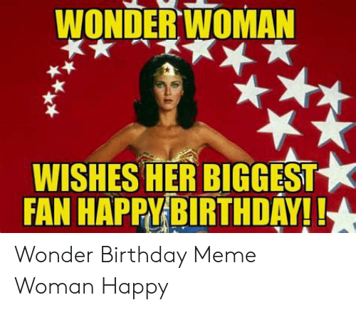 Wonder Woman Wishes Her Biggest Fan Happy Birthday A Wonder Birthday Meme Woman Happy Birthday Meme On Me Me