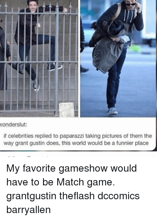 Memes, Game, and Match: wonderslut:  if celebrities replied to paparazzi taking pictures of them the  way grant gustin does, this world would be a funnier place My favorite gameshow would have to be Match game. grantgustin theflash dccomics barryallen