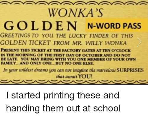 WONKA'S GOLDEN N-Word PASS GREETINGS TO YOu THE LUcKY FINDER