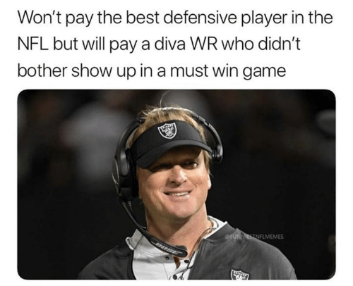 Nfl, Best, and Game: Won't pay the best defensive player in the  NFL but will pay a diva WR who didn't  bother show up in a must win game  FLMEMES
