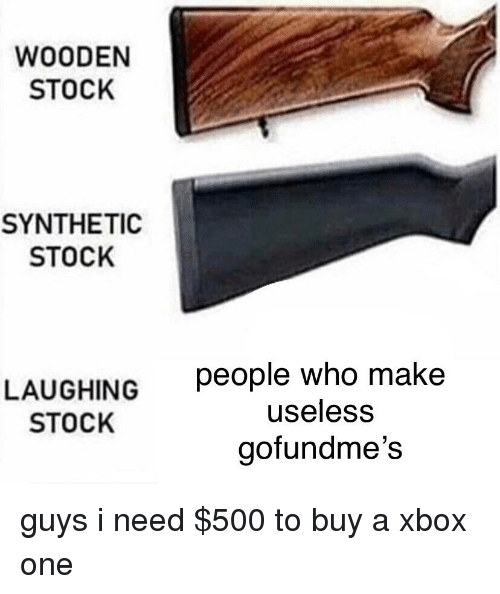 Xbox One, Xbox, and Dank Memes: WOODEN  STOCK  SYNTHETIC  STOCK  LAUGHING  STOCK  people who make  useless  gofundme's