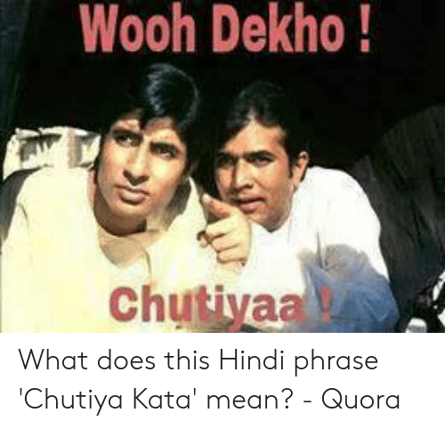 Wooh Dekho! What Does This Hindi Phrase 'Chutiya Kata' Mean
