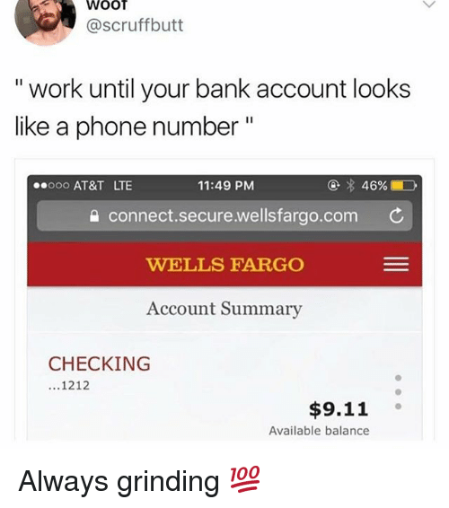 """9/11, Funny, and Phone: WOOT  @scruffbutt  """" work until your bank account looks  like a phone number""""  0oo AT&T LTE  11:49 PM  @  46%.  connect.secure.wellsfargo.com C  WELLS FARGO  Account Summary  CHECKING  1212  $9.11  Available balance Always grinding 💯"""