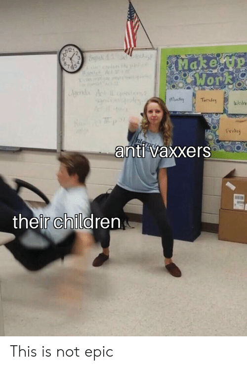 Children, Friday, and Dank Memes: Wor  Tuesde  Friday  anti Vaxxers  their children This is not epic