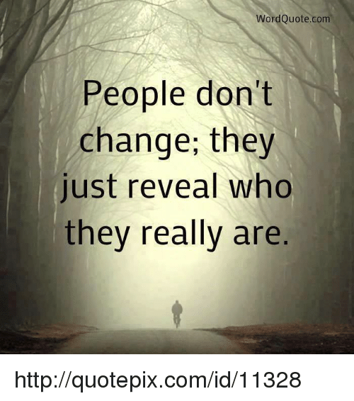 Word Quotecom People Dont Change They Just Reveal Who They Really