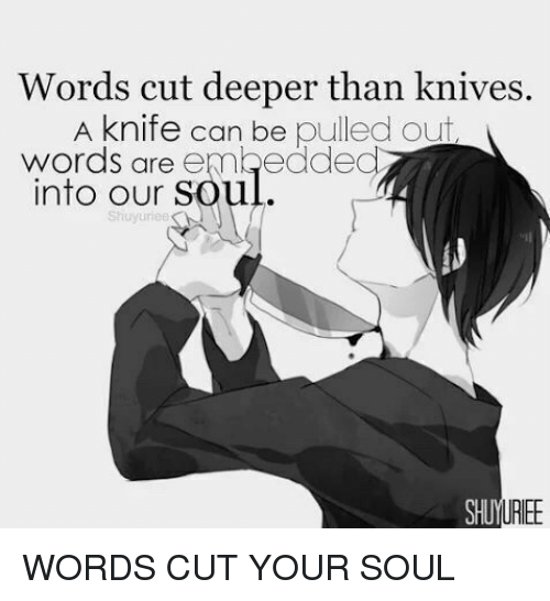 Words Cut Deeper Than Knives A Knife Can Be Pulled Out