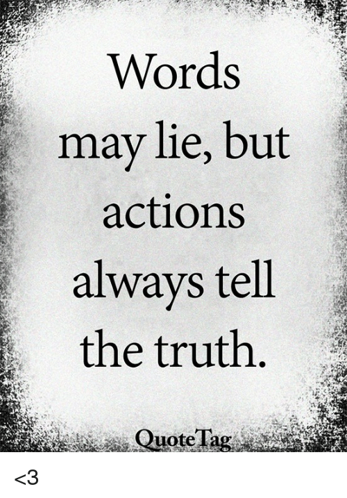 Words May Lie But Actions Always Tell The Truth Quote Tag 3 Meme