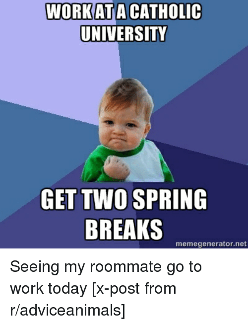 work at a catholic university get two spring breaks memegenerator 22020234 work at a catholic university get two spring breaks memegenerator,Meme Generator Two Images