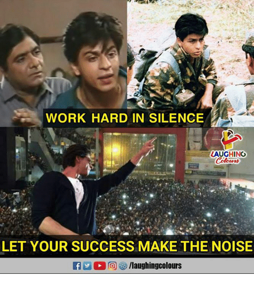 Work, Silence, and Success: WORK HARD IN SILENCE  LAUGHING  LET YOUR SUCCESS MAKE THE NOISE