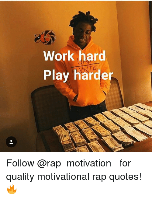 Work Hard Play Harder Follow For Quality Motivational Rap Quotes