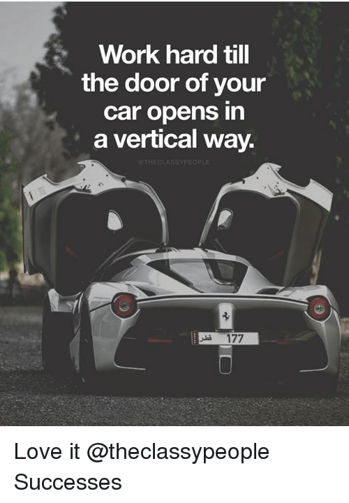 Love Memes and Work Work hard till the door of your car opens  sc 1 st  Me.me & Work Hard Till the Door of Your Car Opens in a Vertical Way ...