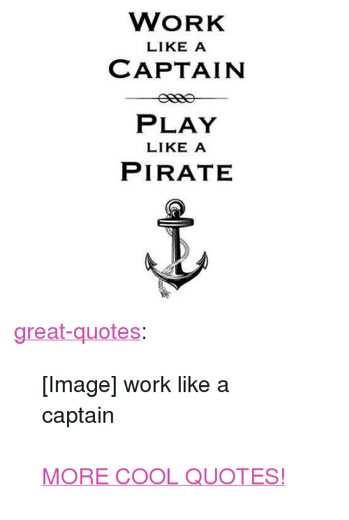 WORK LIKE a CAPTAIN PLAY LIKE a PIRATE <p><a Href=httpgreat ...