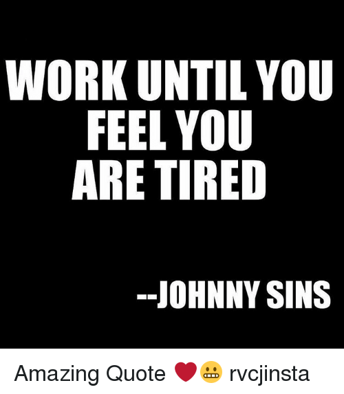 Work Until You Feel You Are Tired Johnny Sins Amazing Quote