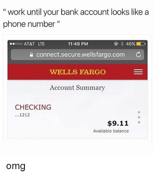 """9/11, Memes, and Omg: """" work until your bank account looks like a  phone number""""  ooo AT&T LTE  11:49 PM  connect.secure.wellsfargo.com C  WELLS FARGO  Account Summary  CHECKING  ...1212  $9.11 。  Available balance omg"""