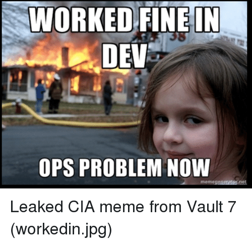 worked fine in dev ops problem now leaked cia meme 15786038 ✅ 25 best memes about cia meme cia memes
