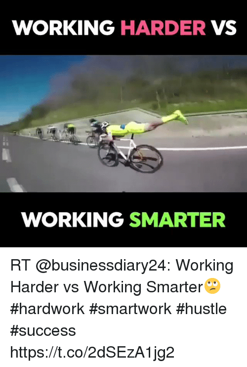 Memes, Success, and 🤖: WORKING HARDER VS  WORKING SMARTER RT @businessdiary24: Working Harder vs Working Smarter🙄 #hardwork #smartwork #hustle #success https://t.co/2dSEzA1jg2