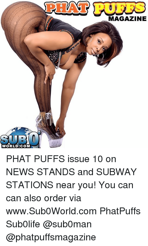 world com magazine phat puffs issue 10 on news stands and subway stations near you you can can. Black Bedroom Furniture Sets. Home Design Ideas