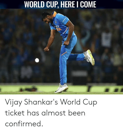 Memes, World Cup, and World: WORLD CUP, HERE I COME Vijay Shankar's World Cup ticket has almost been confirmed.