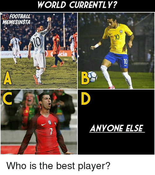 Football, Memes, and Best: WORLD CURRENTLY?  O FOOTBALL  MEMESINSTA  310  BS  ANYONE ELSE Who is the best player?