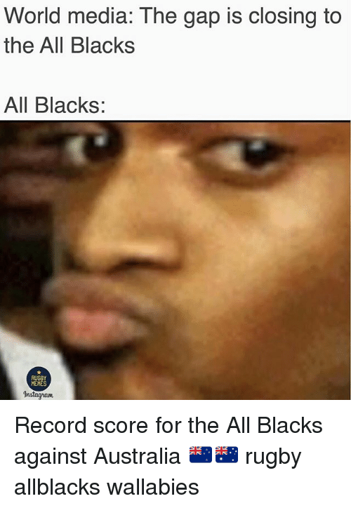 Instagram, Memes, and The Gap: World media: The gap is closing to  the All Blacks  All Blacks:  MEMES  Instagram Record score for the All Blacks against Australia 🇳🇿🇦🇺 rugby allblacks wallabies