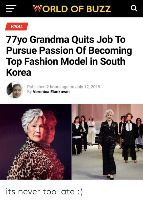 Fashion, Grandma, and World: WORLD OF BUZZ  VIRAL  77yo Grandma Quits Job To  Pursue Passion Of Becoming  Top Fashion Model in South  Korea  Published 2 hours ago on July 12, 2019  By Veronica Elankovan its never too late :)