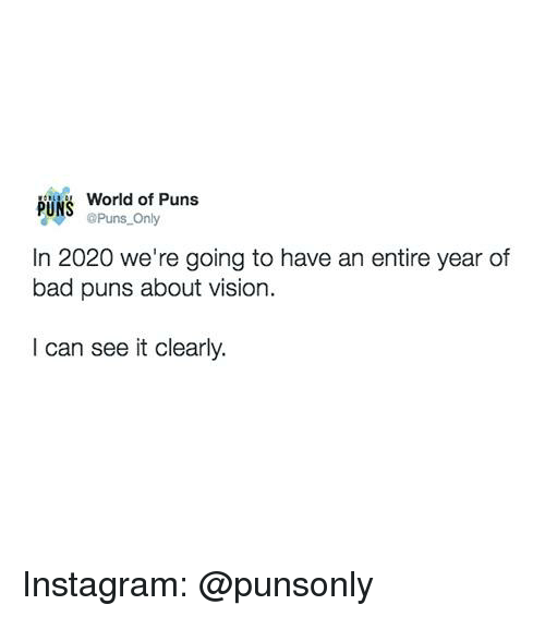 Bad, Instagram, and Puns: World of Puns  PUNS uns Only  In 2020 we're going to have an entire year of  bad puns about vision.  I can see it clearly. Instagram: @punsonly