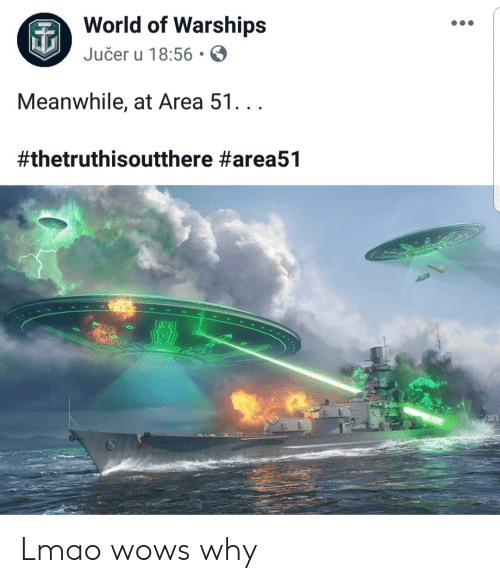 World of Warships Jučer U 1856 Meanwhile at Area 51 Lmao Wows Why | LMAO Meme on ME.ME