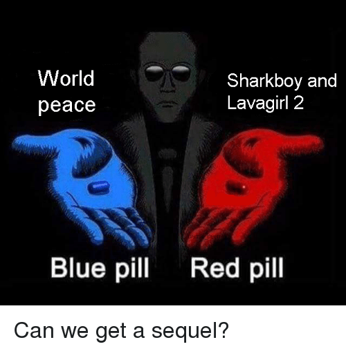 Blue, World, and Dank Memes: World  peace  Sharkboy and  Lavagirl 2  Blue pi  Red pill