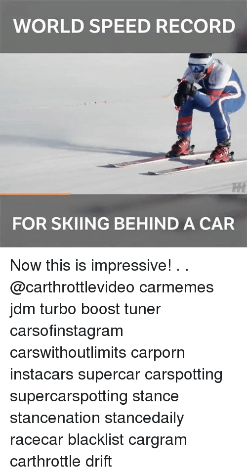 Memes, Boost, and Record: WORLD SPEED RECORD  FOR SKIING BEHIND A CAR Now this is impressive! . . @carthrottlevideo carmemes jdm turbo boost tuner carsofinstagram carswithoutlimits carporn instacars supercar carspotting supercarspotting stance stancenation stancedaily racecar blacklist cargram carthrottle drift