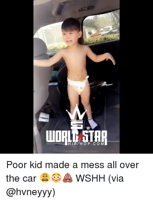 Memes, Wshh, and Star: WORLD STAR  HIP HOP. COM Poor kid made a mess all over the car 😩😳💩 WSHH (via @hvneyyy)
