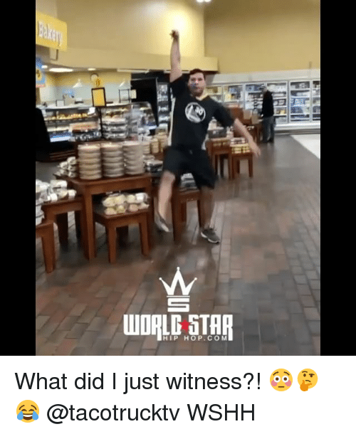 Memes, Wshh, and Star: WORLD STAR  HIP HOP. COM What did I just witness?! 😳🤔😂 @tacotrucktv WSHH