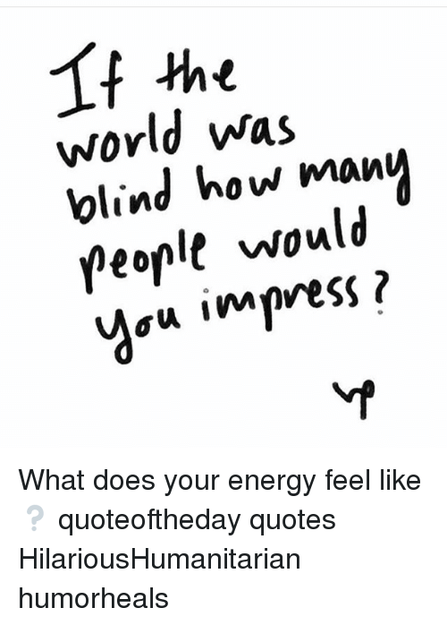 World Was Blind How Many People Would Au Impress What Does Your Awesome Blind Quotes