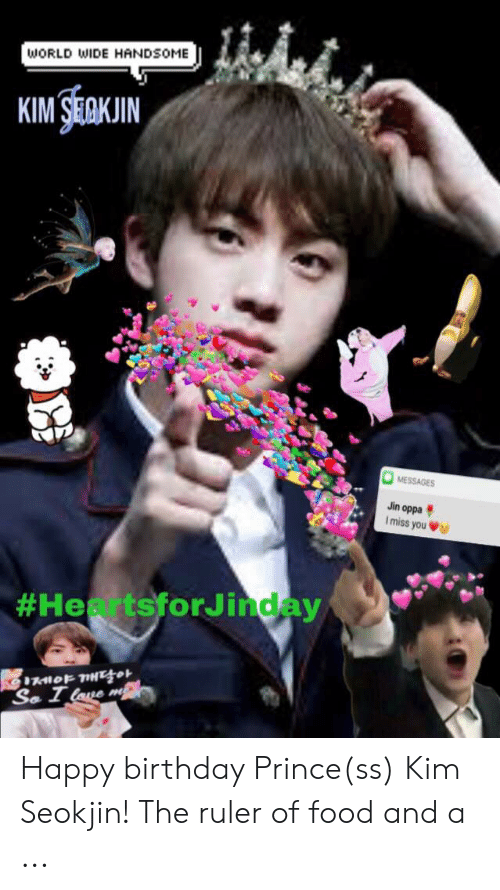 World Wide Handsome Messages Jin Oppa Imiss You Heartsforj Inday Ìœ1야깨달아 So I Lage M É©¾ Happy Birthday Princess Kim Seokjin The Ruler Of Food And A Birthday Meme On Me Me
