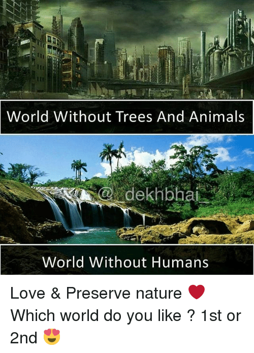 Animals, Love, and Nature: World Without Trees And Animals  World Without Humans Love & Preserve nature ❤️ Which world do you like ? 1st or 2nd 😍