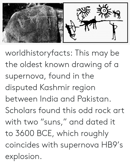 """Tumblr, Blog, and India: worldhistoryfacts:   This may be the oldest known drawing of a supernova, found in the disputed Kashmir region between India and Pakistan. Scholars found this odd rock art with two """"suns,"""" and dated it to 3600 BCE, which roughly coincides with supernova HB9's explosion."""