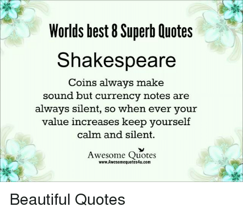 Worlds Best 60 Superb Quotes Shakespeare Coins Always Make Sound But Awesome Worlds Best Quotes