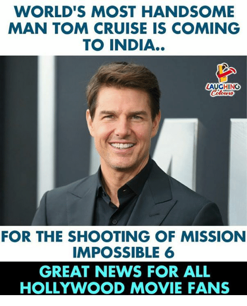 News, Tom Cruise, and Cruise: WORLD'S MOST HANDSOME  MAN TOM CRUISE IS COMING  TO INDIA..  LAUGHING  FOR THE SHOOTING OF MISSION  IMPOSSIBLE 6  GREAT NEWS FOR ALL  HOLLYWOOD MOVIE FANS