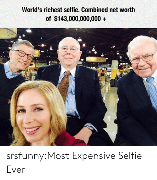 Selfie, Tumblr, and Blog: World's richest selfie. Combined net worth  of $143,000,000,000+ srsfunny:Most Expensive Selfie Ever