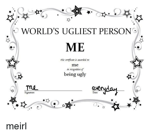 WORLD\'S UGLIEST PERSON ME This Certific Is Awarded to Ate Me Being ...