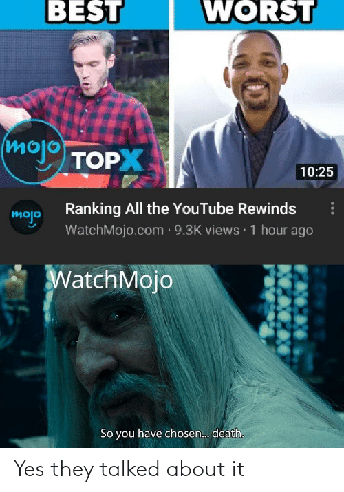 Reddit, youtube.com, and Best: WORST  BEST  (mojo TOPX  10:25  Ranking All the YouTube Rewinds  WatchMojo.com · 9.3K views · 1 hour ago  mojo  WatchMojo  So you have chosen. death. Yes they talked about it