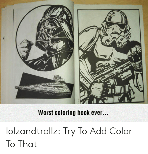 Tumblr, Blog, and Book: Worst coloring book ever....  rrrr lolzandtrollz:  Try To Add Color To That