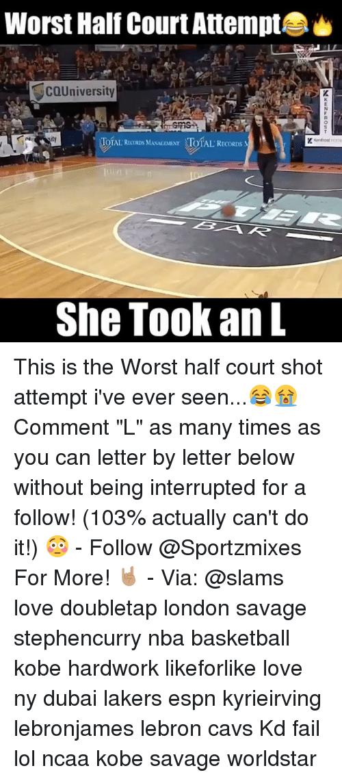 "Basketball, Cavs, and Espn: Worst Half Court Attempt  COUniversity  TOTAL RECORDS MANAGEMENT TOTAL  TOTAL RECORDS MASAGEMNT TOTAL RECORDS  She Took an L This is the Worst half court shot attempt i've ever seen...😂😭 Comment ""L"" as many times as you can letter by letter below without being interrupted for a follow! (103% actually can't do it!) 😳 - Follow @Sportzmixes For More! 🤘🏽 - Via: @slams love doubletap london savage stephencurry nba basketball kobe hardwork likeforlike love ny dubai lakers espn kyrieirving lebronjames lebron cavs Kd fail lol ncaa kobe savage worldstar"