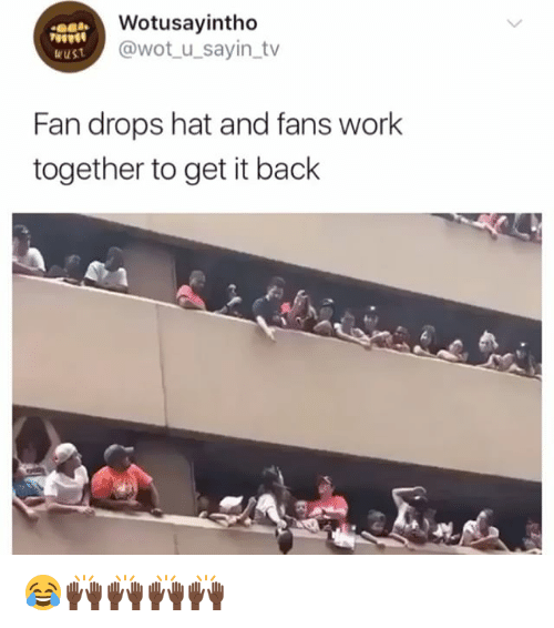 Work, Girl Memes, and Back: Wotusayintho  @wot u_sayin_tv  eust  Fan drops hat and fans work  together to get it back 😂🙌🏿🙌🏿🙌🏿🙌🏿