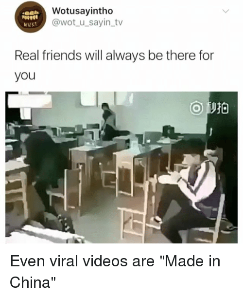 """Friends, Real Friends, and Videos: Wotusayintho  @wot u_sayin tv  eust  Real friends will always be there for  you Even viral videos are """"Made in China"""""""