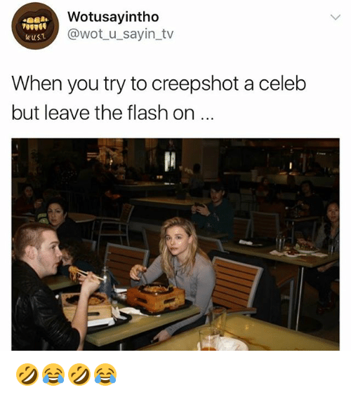 The Flash, Girl Memes, and Wot: Wotusayintho  @wot_u_sayin_tv  When you try to creepshot a celeb  but leave the flash on 🤣😂🤣😂