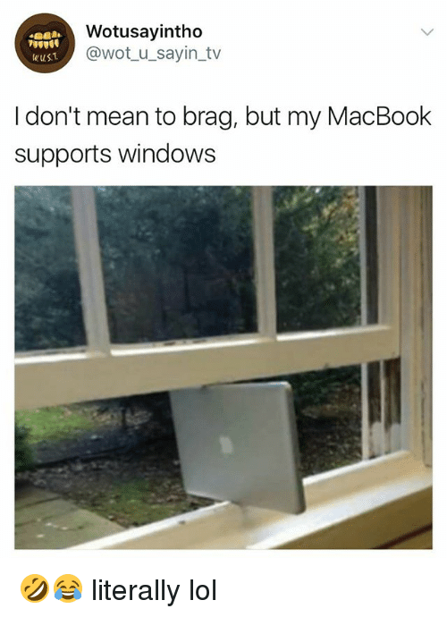 Lol, Windows, and Macbook: Wotusayintho  @wot_u_sayin_tv  wuST  I don't mean to brag, but my MacBook  supports windows 🤣😂 literally lol
