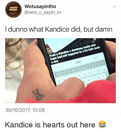 Hearts, Girl Memes, and Wot: Wotusayintho  @wot u_sayin_tv  wust  I dunno what Kandice did, but damn  to u tor bein such  slut  30/10/2017, 10:08 Kandice is hearts out here 😂