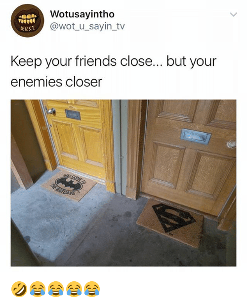 Friends, Girl Memes, and Enemies: Wotusayintho  @wot_u_sayin_tv  wust  Keep your friends close... but your  enemies closer 🤣😂😂😂😂