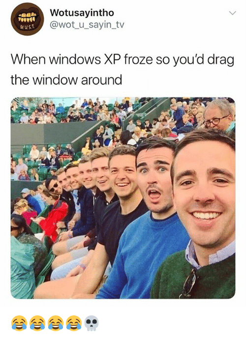 Windows, Girl Memes, and Windows XP: Wotusayintho  @wot_u_sayin_tv  wuST  When windows XP froze so you'd drag  the window around 😂😂😂😂💀